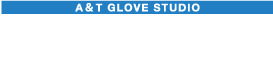 A&T GLOVE STUDIO CO., LTD. 7-4-14-12, Umamikita, Koryo-cho, Kitakatsuragi-gun, Nara, Japan TEL:+81-745-54-3433 FAX:+81-745-54-3457
